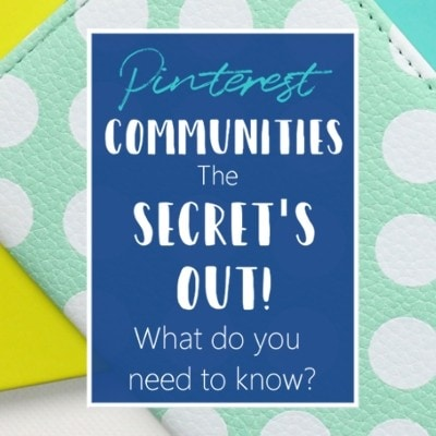 Pinterest communities the secret's out! what do you need to know?