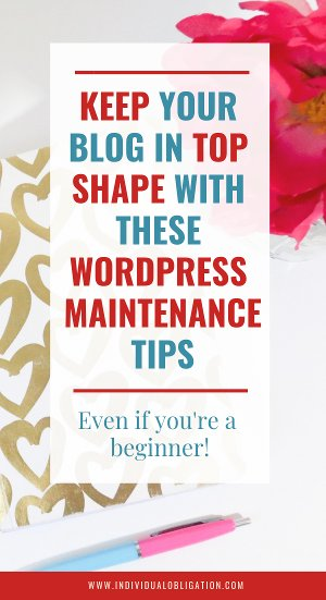 Keep your blog in top shape with these wordpress maintenance tips - even if you're a beginner