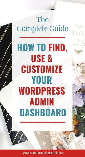 The complete guide - how to find, use and customize your wordpress admin dashboard